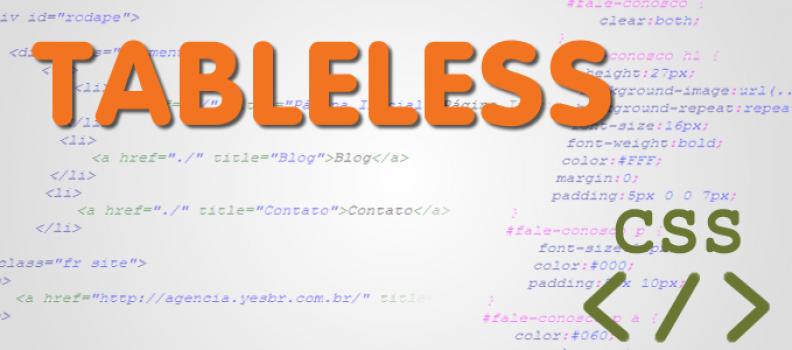 Tableless: o que é e como funciona